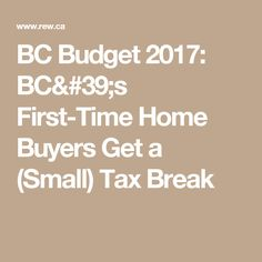 BC Budget 2017: BC's First-Time Home Buyers Get a (Small) Tax Break