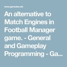 An alternative to Match Engines in Football Manager game. - General and Gameplay Programming - GameDev.net