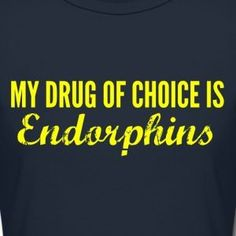 My Drug of Choice is Endorphins