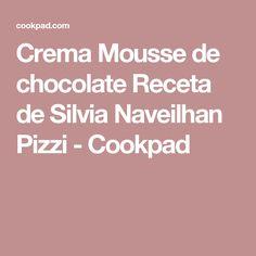 Crema Mousse de chocolate Receta de Silvia Naveilhan Pizzi - Cookpad