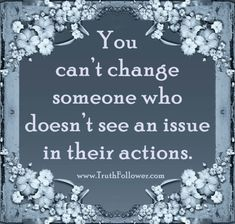 You can't change someone who doesn't see an issue in their actions. Actions speak louder than words. We can apologize over and over, but if our actions don't change, the words become meaningless. People will notice the change in your attitude towards them but won't notice their behavior that made you change. When you realize that you're constantly treating a person a lot better than they treat you, it's time to make a change. Don't try to change people. Just love them. Love is what changes…