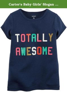 Carter's Baby Girls' Slogan Tee (Baby) - Totally Awesome - 6M. Carter's Slogan Tee (Baby) - Totally Awesome Carter's is the leading brand of children's clothing gifts and accessories in America selling more than 10 products for every child born in the U.S. Their designs are based on a heritage of quality and innovation that has earned them the trust of generations of families.