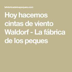 Hoy hacemos cintas de viento Waldorf - La fábrica de los peques