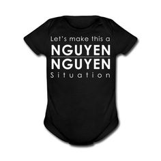 "Baby Onsie. ""Lets Make this a Nguyen Nguyen Situation"" #Vietnamese,#nguyen,#nguyening,#stylishbaby,#hipsterbaby"