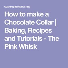 How to make a Chocolate Collar | Baking, Recipes and Tutorials - The Pink Whisk