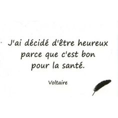 Vrai!!!( I decided to be happy because it is good for the health) (true) yay French :)