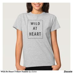 Wild At Heart T-Shirt Tumblr. #tumblr #zazzle #polyvore #fashionblogger #streetstyle #inspiration #hipster #teen