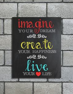 Three wonderful principals to live by - Imagine Your Dream, Create Your Happiness, Live Your Chalkboard Wall Art, Kitchen Chalkboard, Chalkboard Background, Chalk It Up, Chalk Board, Office Prints, Typography Love, Framed Quotes, Yellow Turquoise