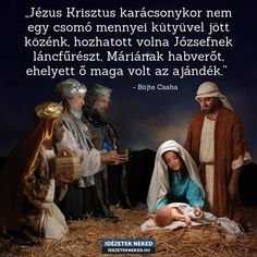 Böjte Csaba idézete a karácsonyról... Christmas Quotes, Christmas Greetings, All Things Christmas, Christmas Cards, Happy Birthday Jesus, King Jesus, Winter Scenes, Christmas Snowman, No One Loves Me