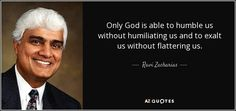 quote-only-god-is-able-to-humble-us-without-humiliating-us-and-to-exalt-us-without-flattering-ravi-zacharias-71-86-57.jpg (850×400)