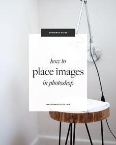 how to place images in photoshop, beginner's guide to photoshop, quick photoshop tips, how to use photoshop, the best photoshop tutorials, how to create blog graphics, how to create blog templates