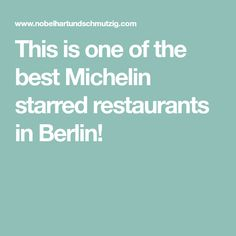 This is one of the best Michelin starred restaurants in Berlin!