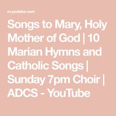 Songs to Mary, Holy Mother of God   10 Marian Hymns and Catholic Songs   Sunday 7pm Choir   ADCS - YouTube