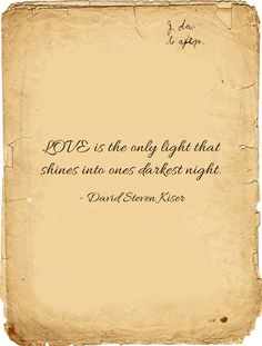 LOVE is the only light that shines into ones darkest night.