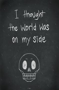 I thought the world was on my side Art Print