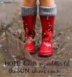 Hope dances in the rain till the sun shines again