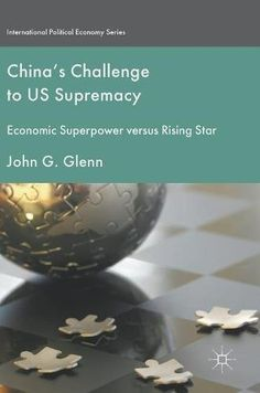 China's Challenge to US Supremacy: Economic Superpower versus Rising Star (International Political Economy...