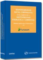 Simposio de la Fundación para la Sostenibilidad Energética y Ambiental, FUNSEAM (1º. 2013. Barcelona) Responsabilidad social corporativa en el ámbito de la sostenibilidad energética y ambiental. Civitas, 2013
