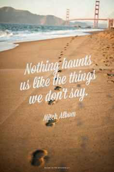 Nothing haunts us like the things we don't say.<br> - Mitch Albom   unluckymonster made this with Spoken.ly