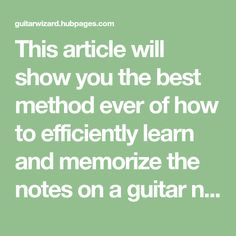 This article will show you the best method ever of how to efficiently learn and memorize the notes on a guitar neck in the shortest amount of time.