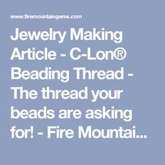 Jewelry Making Article - C-Lon® Beading Thread - The thread your beads are asking for! - Fire Mountain Gems and Beads