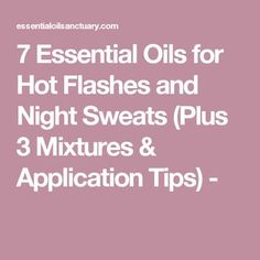 7 Essential Oils for Hot Flashes and Night Sweats (Plus 3 Mixtures & Application Tips) - Essential Oils For Hair, Essential Oil Uses, Doterra Essential Oils, Young Living Essential Oils, Essential Oil Hot Flashes, Hot Flash Remedies, Night Sweats, Aromatherapy Oils, Healing Oils