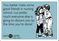 Nursing. Conversations with nonnursing friends will never be the same. lol