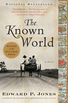 The Known World - After the death of a former slave turned farm owner, his family struggles to uphold his estate and chaos ensues.  Pulitzer Prize winner for fiction.