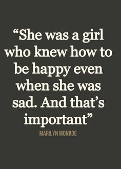 She was a girl who knew how to be happy even when she was sad. And that's Important..