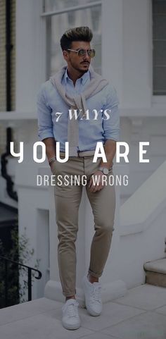 Don't ever dress wrong again y knowing these 7 ways men dress wrong. #menstyletips #menstyle