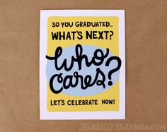 """Funny Graduation Card """"What's next, Who Cares?"""" Greeting Card by seriouslyshannon on Etsy $4.50"""