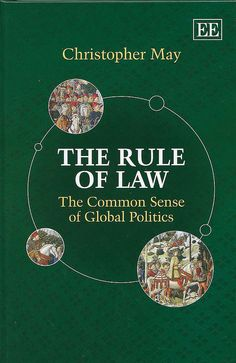 The rule of law : the common sense of global politics / Christopher May, 2014