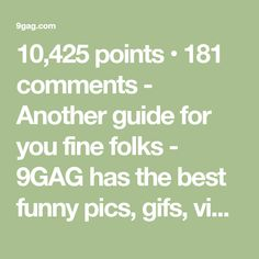 10,425 points • 181 comments - Another guide for you fine folks - 9GAG has the best funny pics, gifs, videos, gaming, anime, manga, movie, tv, cosplay, sport, food, memes, cute, fail, wtf photos on the internet!
