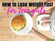 How to Lose Weight Fast for Teen Girls – 7 Steps