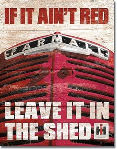 This If It Ain't Red, Leave It In the Shed IH Farmall Tin Sign adds vintage tractor style to any barn or man cave. Great for any guy who owns a vintage Farmall tractor, this durable metal sign makes a fun gift. International Tractors, International Harvester, International Signs, Antique Tractors, Vintage Tractors, Home Office Vintage, Tractor Pictures, Farm Pictures, Family Pictures