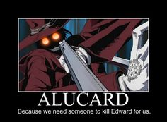 and Bella. Hellsing Ultimate Hahaha so true seres could kick her ass too