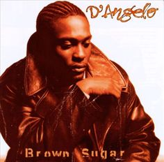 D'Angelo- Brown Sugar [1995]...Brown monochromatic feel to it. Classic album ushered in the neo-soul movement...music I love to this day!