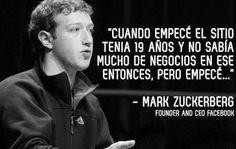 Cuando empecé, no sabía mucho de negocios pero empecé. Frase de Mark Zuckerberg. Ejemplos, frases e inspiración de emprendedores exitosos.