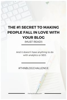 The #1 Secret to Making People Love Your Blog - The Haute Notes