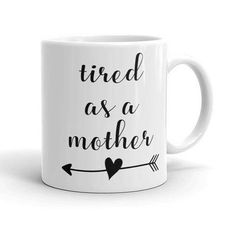 Tired as a Mother - Statement Mug - Boss Lady Mug - Adult Humor Mug - Funny Coffee Mug - Permanent Print