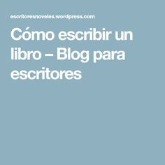 Cómo escribir un libro – Blog para escritores