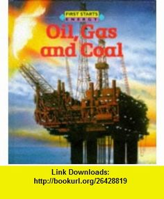 Oil, Coal and Gas Hb (First Starts) (9780749614478) Jacqueline Dineen , ISBN-10: 0749614471  , ISBN-13: 978-0749614478 ,  , tutorials , pdf , ebook , torrent , downloads , rapidshare , filesonic , hotfile , megaupload , fileserve