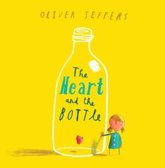 The Heart and the Bottle: Oliver Jeffers. Looks like such a good little picture book. Lovely story.