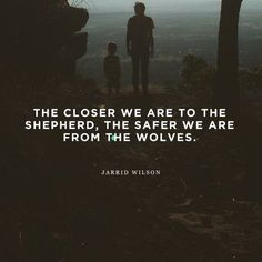 """The closer we are to the shepherd, the safer we are from the wolves."" - Jarrid Wilson / quote / sheep / lamb / shepherd /"