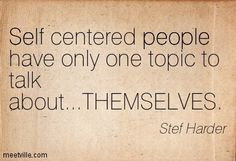 Self Centered Quotes Absorbed People Quotes True Quotes Inspiration Self Absorbed Quotes .