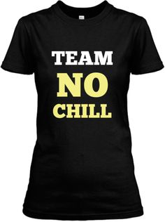 Team No Chill tshirt (Black, Blue, Red). Also available in long sleeve
