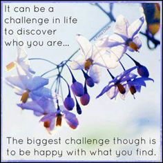 *It Can Be A Challenge To Discover Who you Are...The Biggest Challenge Though Is To Be Happy With What You Find. - #Be #You #Beautiful