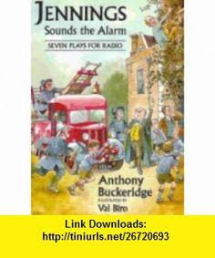Jennings Sounds the Alarm Seven Plays for Radio (Jennings at School) (9780952148227) Anthony Buckeridge, Val Biro , ISBN-10: 0952148226  , ISBN-13: 978-0952148227 ,  , tutorials , pdf , ebook , torrent , downloads , rapidshare , filesonic , hotfile , megaupload , fileserve