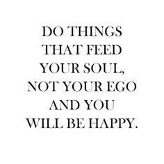 ~~> Alimenta tu #alma, no tu #ego