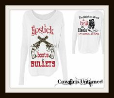 """NOW ONLY $34.99!!!! White """"Lipstick Boots N Bullets The Quickest Draw & Hell in Heels..."""" Long Sleeve Top www.cowgirlsuntamed.com #boutique #fashion #cowgirl #western #clothing #sixshooter #pistol #sassy #gun #boots #onlineshopping #top #tshirt"""